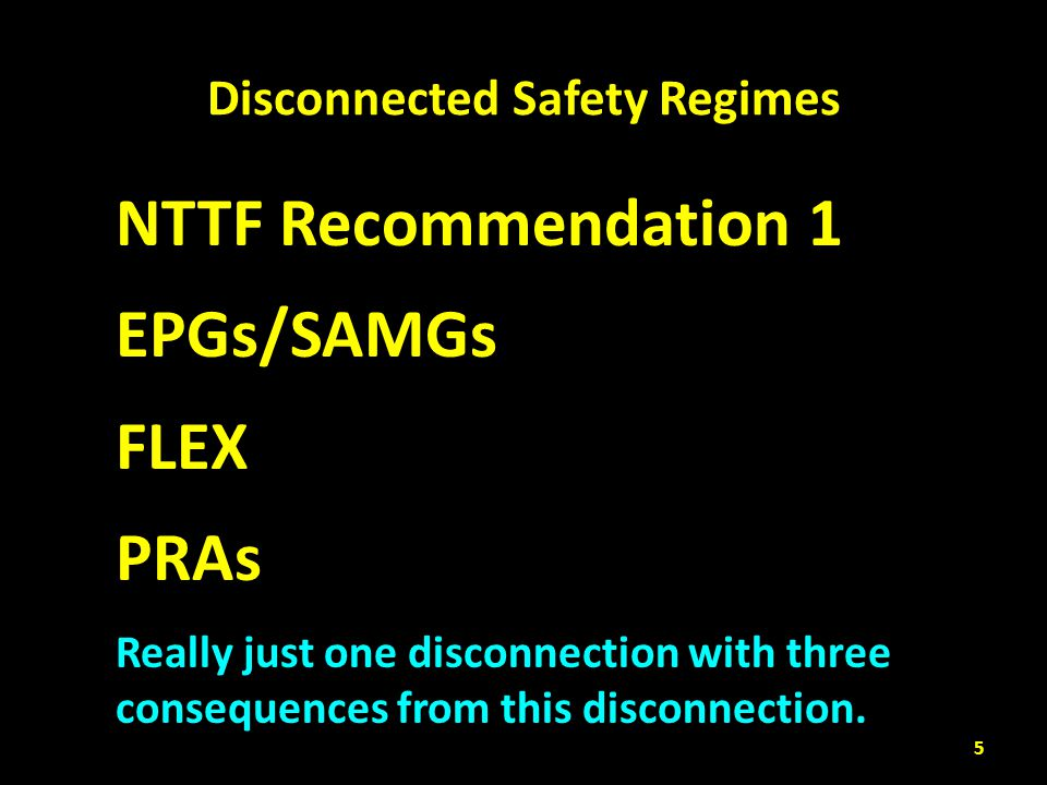 Disconnected Safety Regimes 5 NTTF Recommendation 1 EPGs/SAMGs FLEX PRAs Really just one disconnection with three consequences from this disconnection