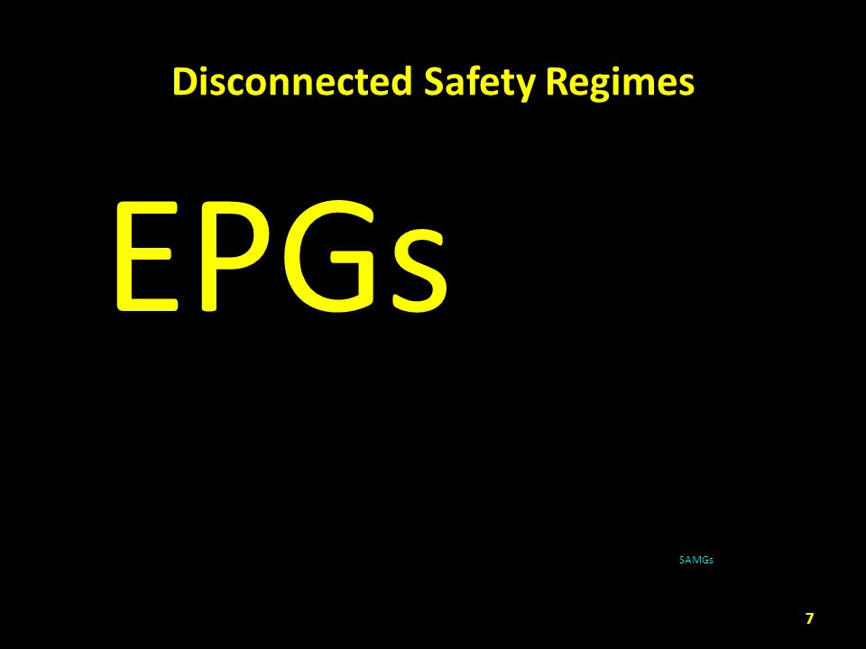 Disconnected Safety Regimes 7 EPGs SAMGs