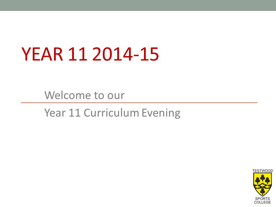 YEAR 11 2014-15 Welcome to our Year 11 Curriculum Evening