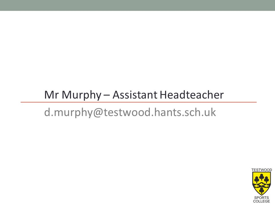 Mr Murphy – Assistant Headteacher d.murphy@testwood.hants.sch.uk