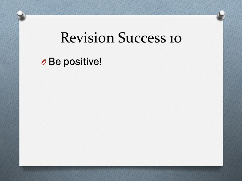 Revision Success 10 O Be positive!