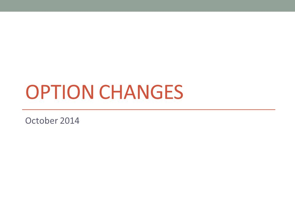 OPTION CHANGES October 2014
