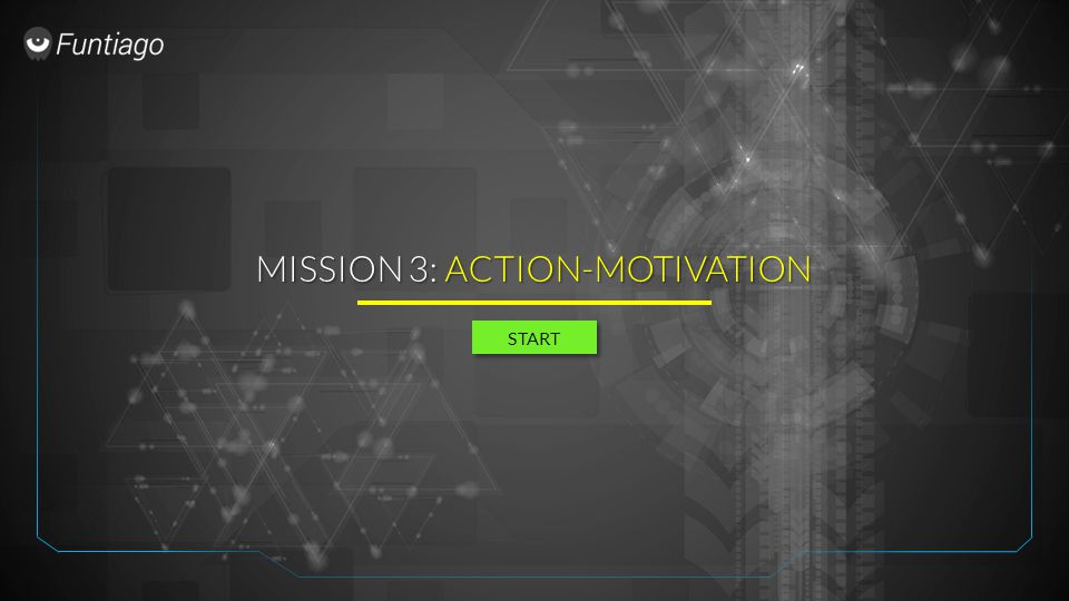 MISSION 3: ACTION-MOTIVATION START