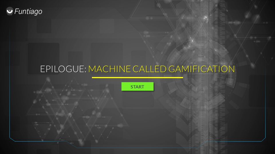 EPILOGUE: MACHINE CALLED GAMIFICATION START