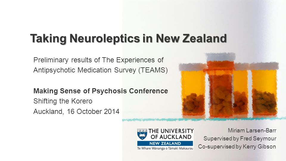 Neuroleptic medications – Major tranquilizers First-line intervention for psychosis in NZ best practice guidelines Many uses: Beyond psychosis Many types: Few significant differences between them