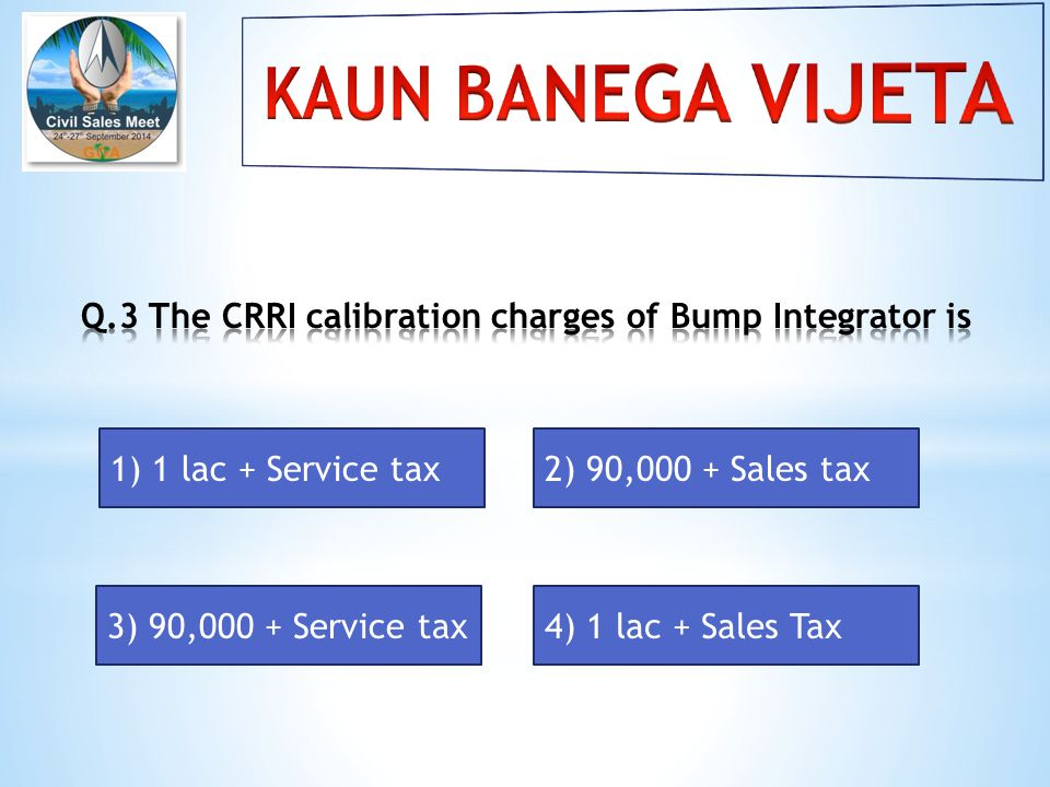 1) 1 lac + Service tax2) 90,000 + Sales tax 3) 90,000 + Service tax4) 1 lac + Sales Tax