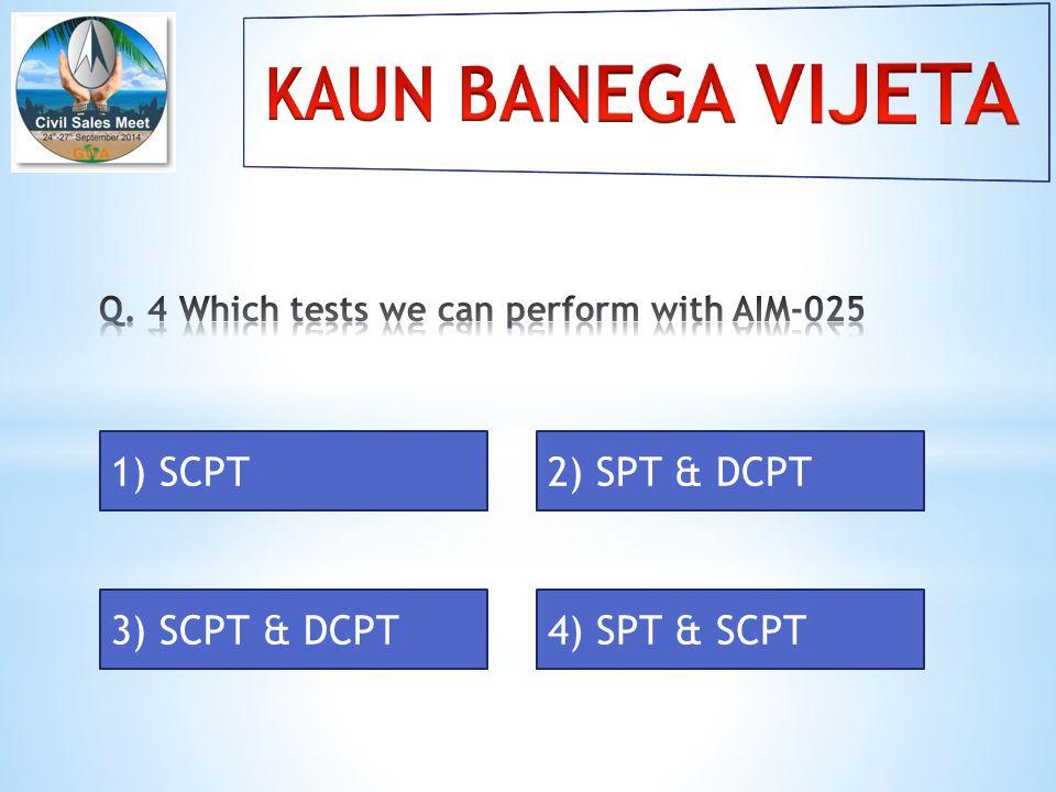 1) SCPT2) SPT & DCPT 3) SCPT & DCPT4) SPT & SCPT