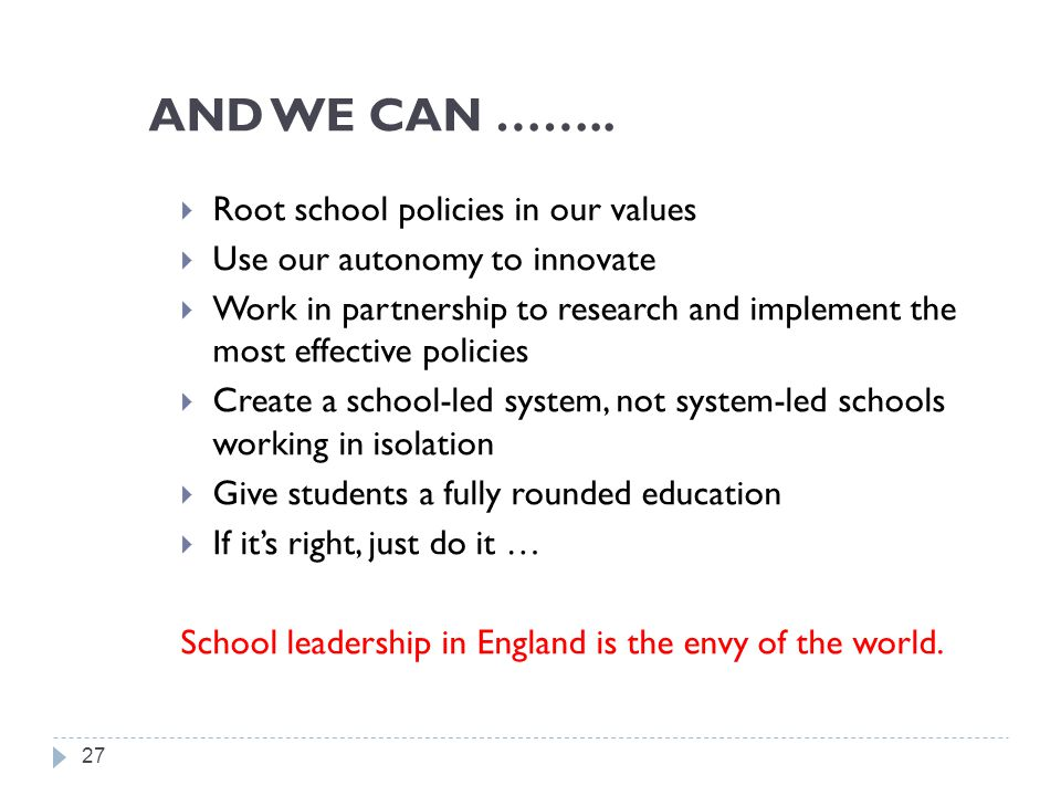AND WE CAN ……..  Root school policies in our values  Use our autonomy to innovate  Work in partnership to research and implement the most effective
