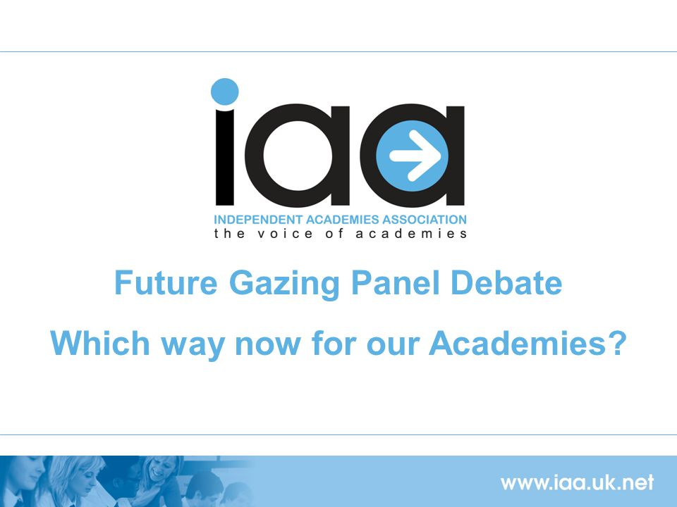Future Gazing Panel Debate Which way now for our Academies?
