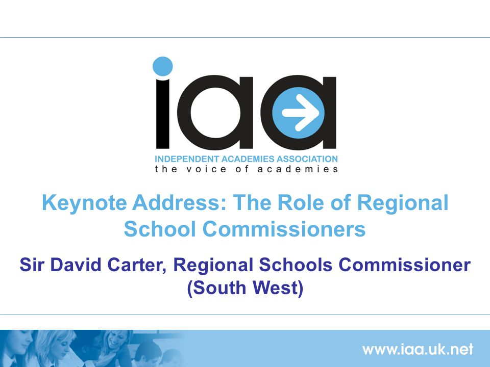 Keynote Address: The Role of Regional School Commissioners Sir David Carter, Regional Schools Commissioner (South West)