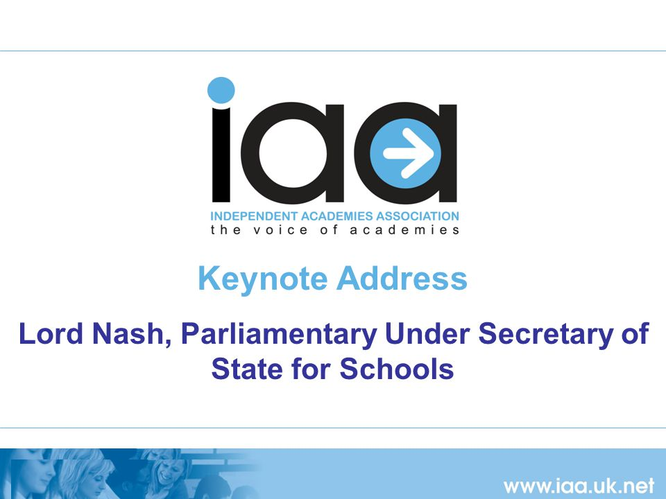 Keynote Address Lord Nash, Parliamentary Under Secretary of State for Schools