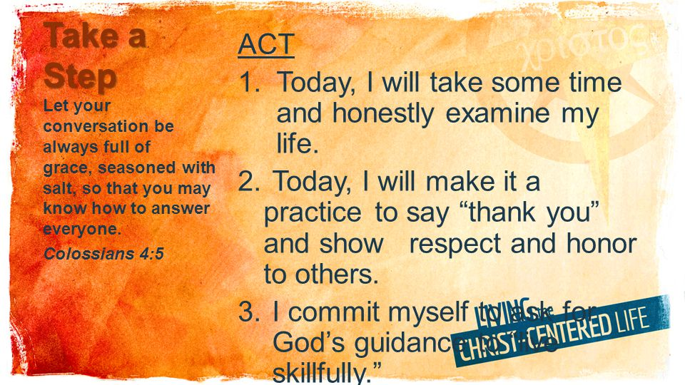 """Take a Step ACT 1.Today, I will take some time and honestly examine my life. 2. Today, I will make it a practice to say """"thank you"""" and show respect a"""