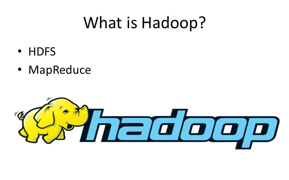 What is Hadoop? HDFS MapReduce