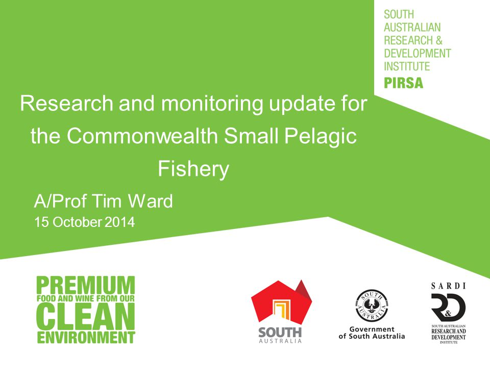 Research and monitoring update for the Commonwealth Small Pelagic Fishery A/Prof Tim Ward 15 October 2014