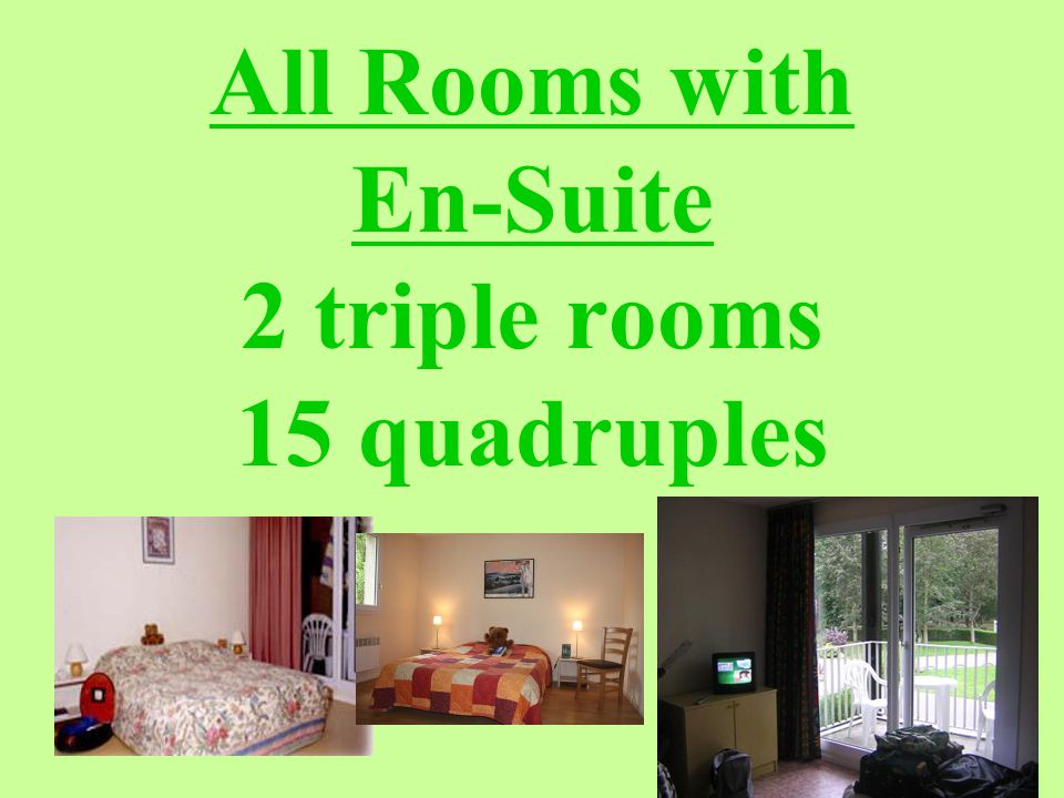 All Rooms with En-Suite 2 triple rooms 15 quadruples