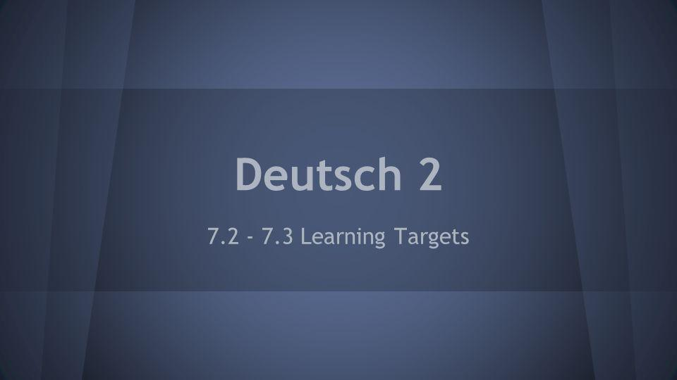 Deutsch 2 7.2 - 7.3 Learning Targets