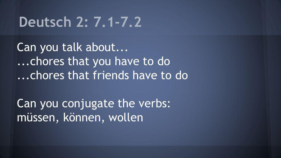 Deutsch 2: 7.1-7.2 Can you talk about......chores that you have to do...chores that friends have to do Can you conjugate the verbs: müssen, können, wollen