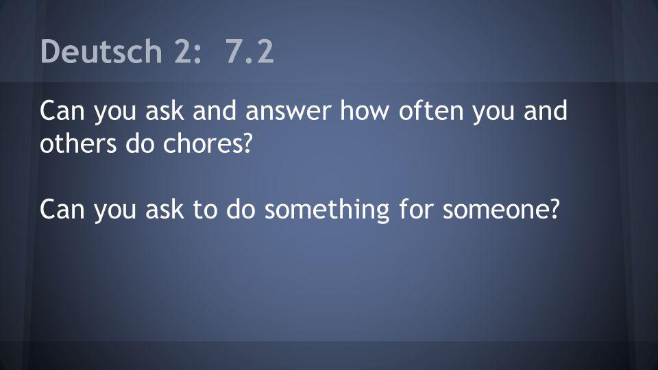 Deutsch 2: 7.2 Can you ask and answer how often you and others do chores.