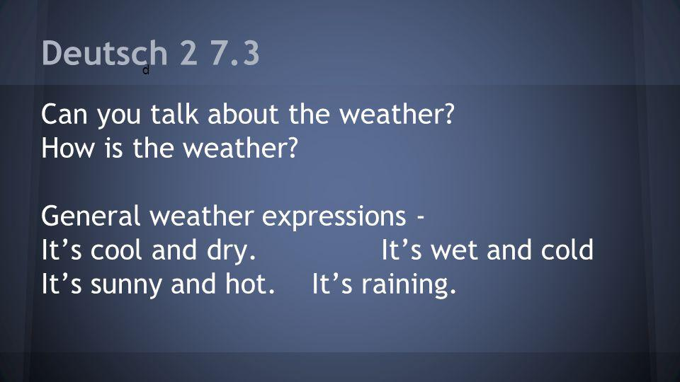 Deutsch 2 7.3 Can you talk about the weather. How is the weather.