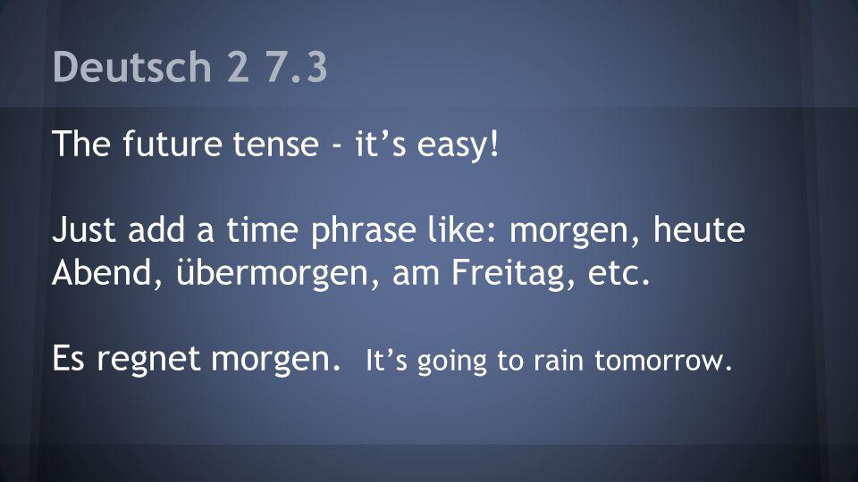 Deutsch 2 7.3 The future tense - it's easy.