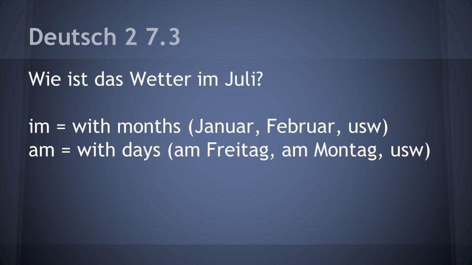 Deutsch 2 7.3 Wie ist das Wetter im Juli.