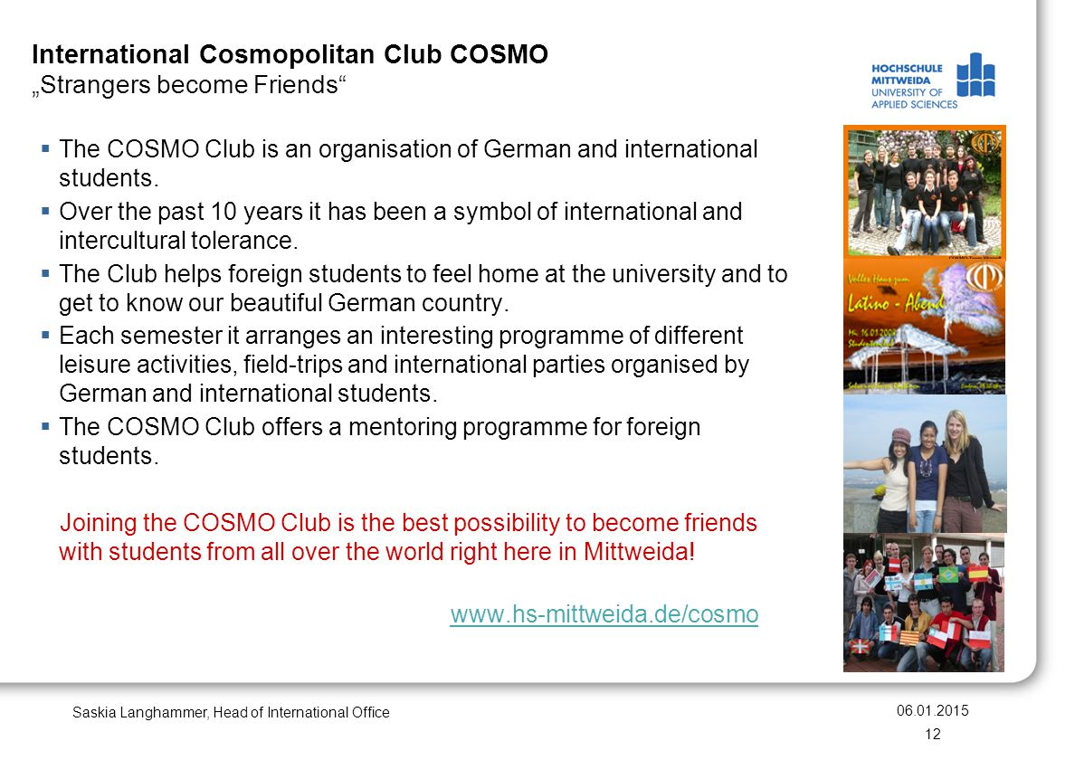 "International Cosmopolitan Club COSMO ""Strangers become Friends"" Saskia Langhammer, Head of International Office  The COSMO Club is an organisation o"
