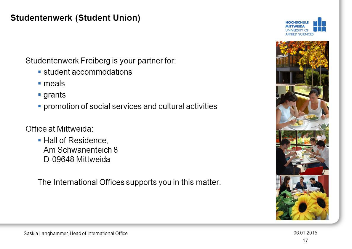 Studentenwerk (Student Union) Studentenwerk Freiberg is your partner for:  student accommodations  meals  grants  promotion of social services and