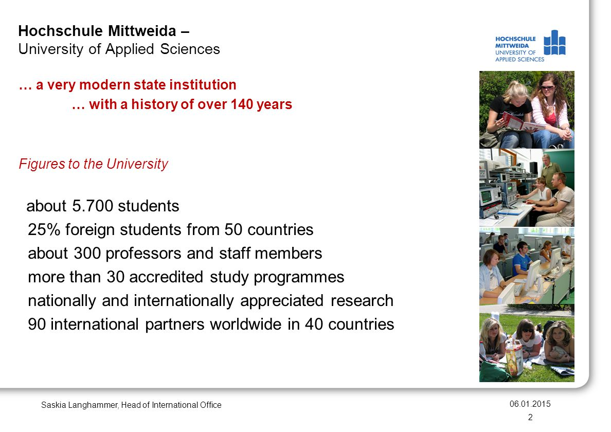 Hochschule Mittweida – University of Applied Sciences … a very modern state institution … with a history of over 140 years Figures to the University a