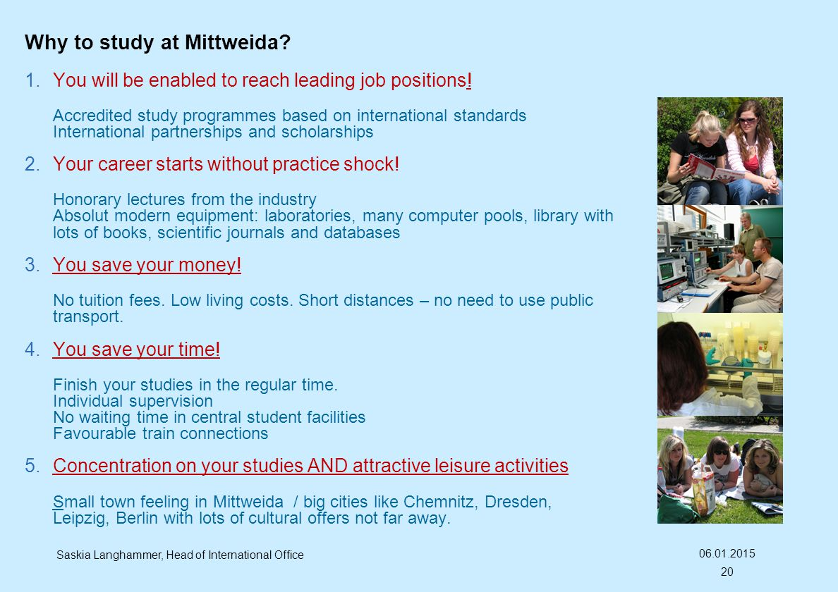 Why to study at Mittweida?  You will be enabled to reach leading job positions! Accredited study programmes based on international standards Interna