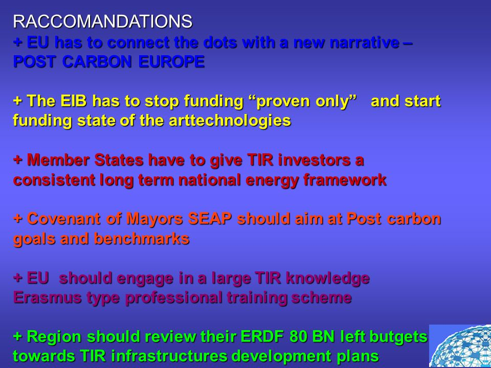 """RACCOMANDATIONS + EU has to connect the dots with a new narrative – POST CARBON EUROPE + The EIB has to stop funding """"proven only"""" and start funding s"""