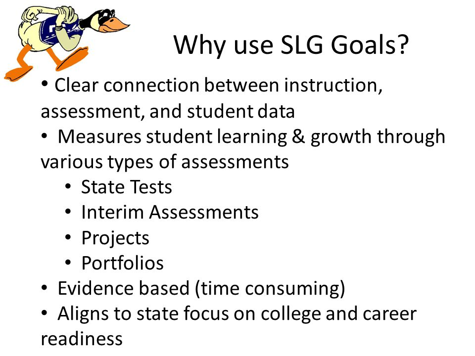 Why use SLG Goals.
