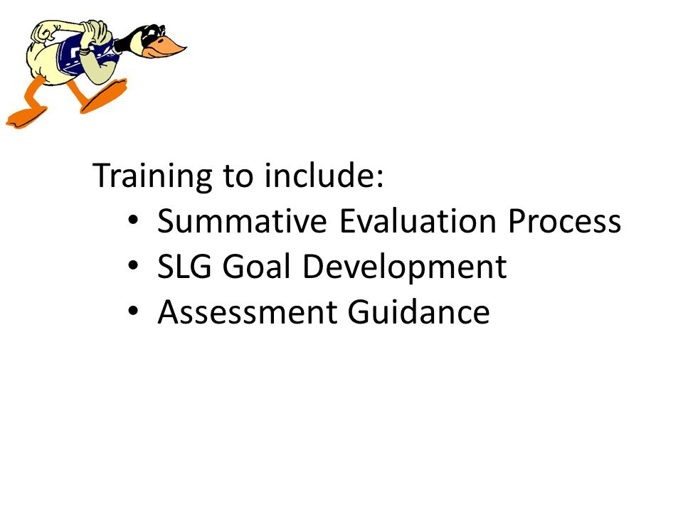Training to include: Summative Evaluation Process SLG Goal Development Assessment Guidance