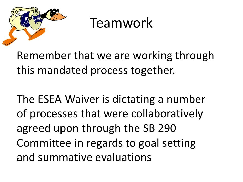 Teamwork Remember that we are working through this mandated process together.