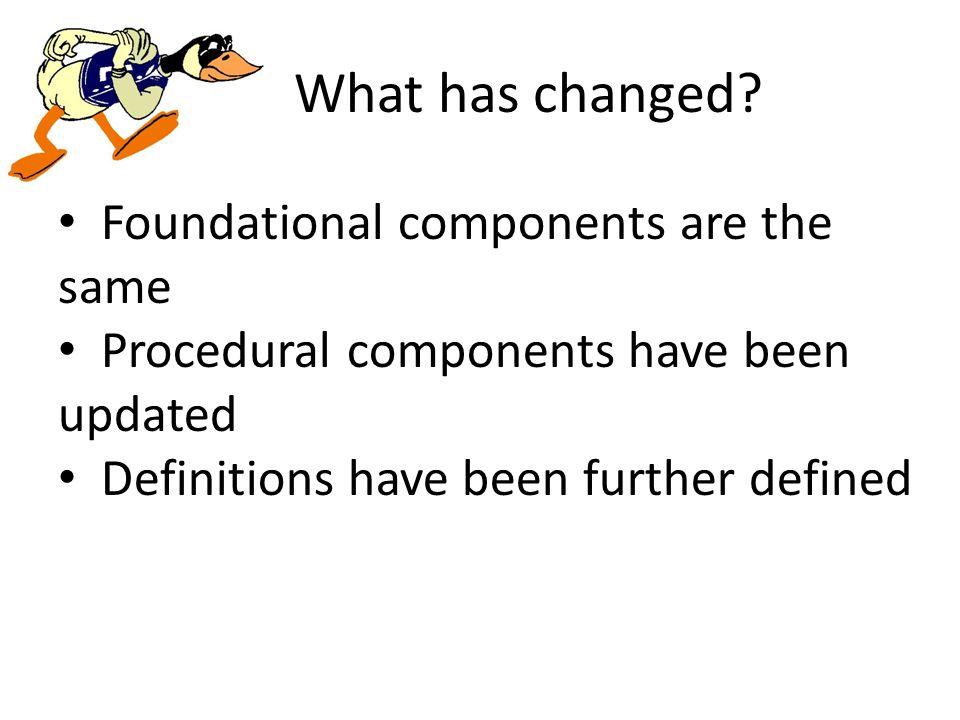 Foundational components are the same Procedural components have been updated Definitions have been further defined What has changed?