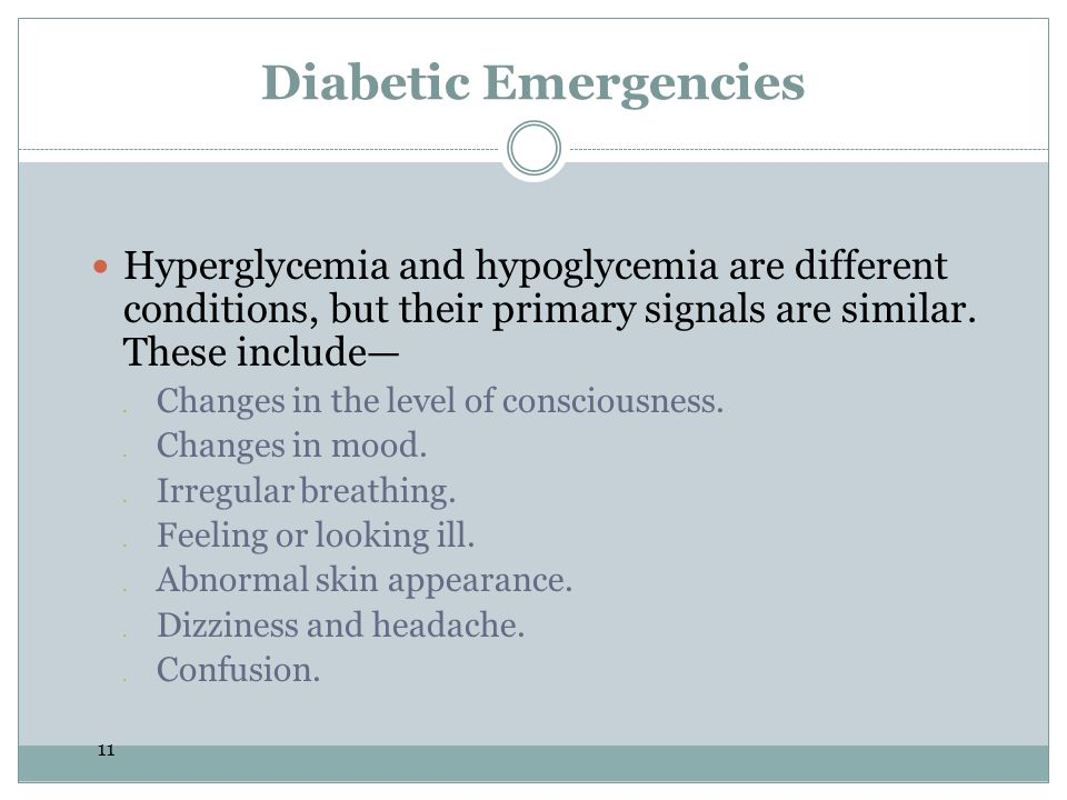 11 Diabetic Emergencies Hyperglycemia and hypoglycemia are different conditions, but their primary signals are similar. These include—  Changes in th