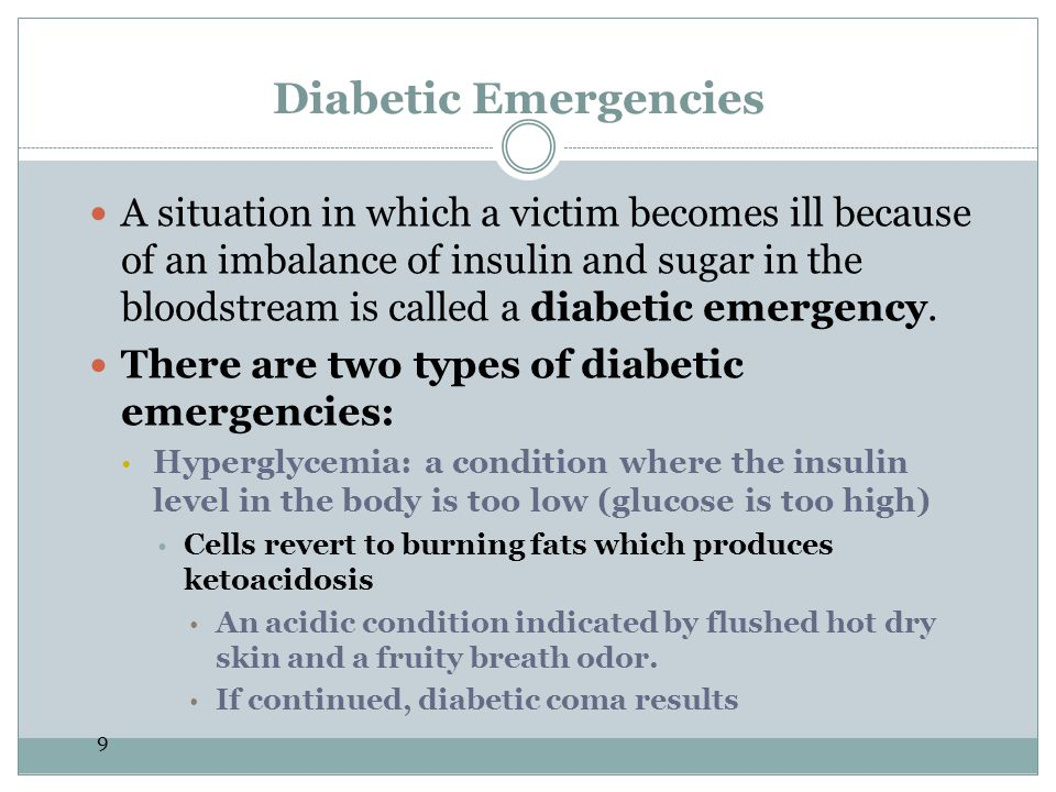 9 Diabetic Emergencies A situation in which a victim becomes ill because of an imbalance of insulin and sugar in the bloodstream is called a diabetic