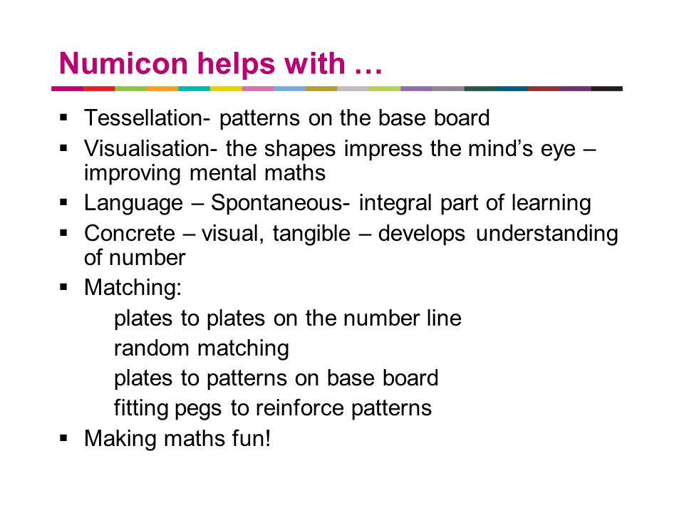 a better place to live Numicon helps with …  Tessellation- patterns on the base board  Visualisation- the shapes impress the mind's eye – improving