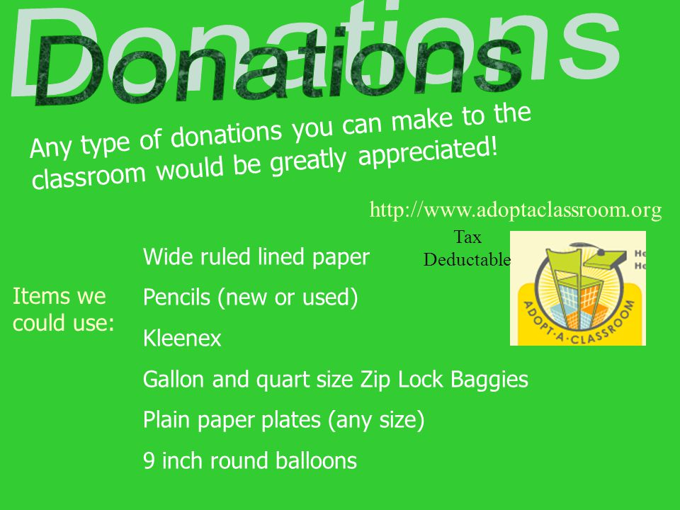 Any type of donations you can make to the classroom would be greatly appreciated! Items we could use: Wide ruled lined paper Pencils (new or used) Kle