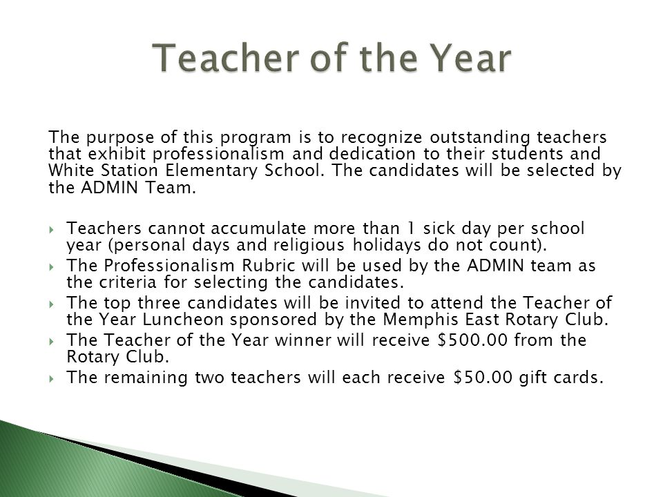 The purpose of this program is to recognize outstanding teachers that exhibit professionalism and dedication to their students and White Station Elementary School.