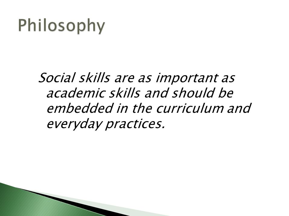 Social skills are as important as academic skills and should be embedded in the curriculum and everyday practices.