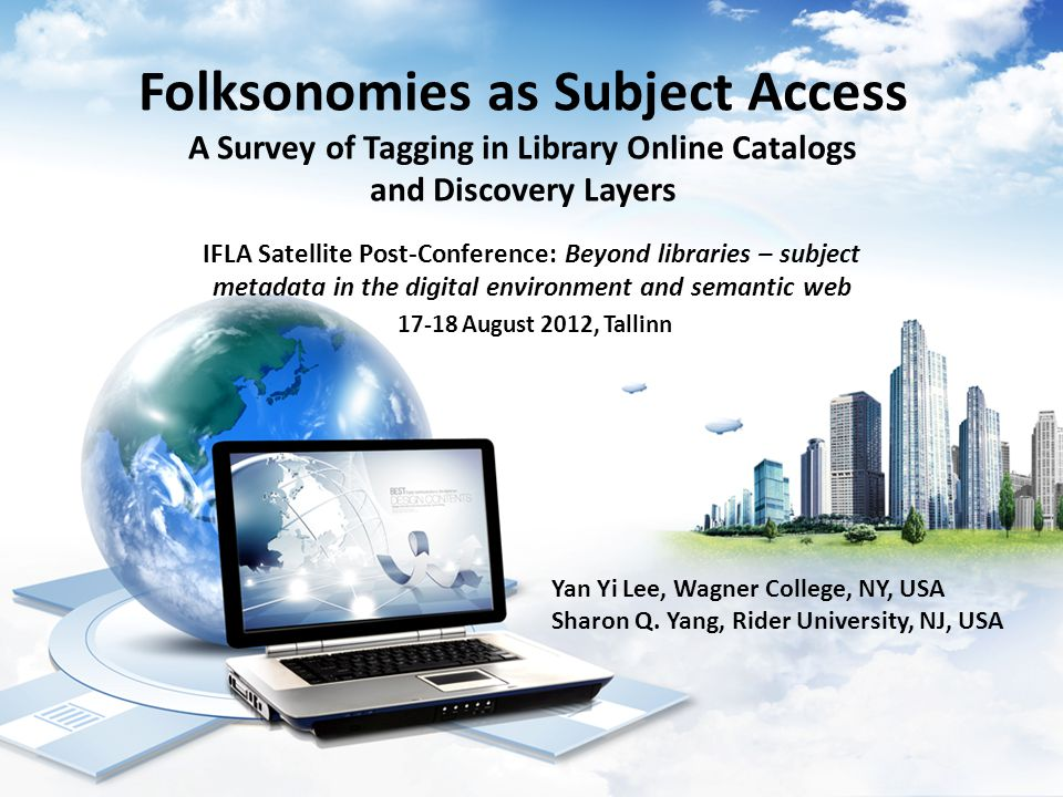 Folksonomies as Subject Access A Survey of Tagging in Library Online Catalogs and Discovery Layers IFLA Satellite Post-Conference: Beyond libraries –