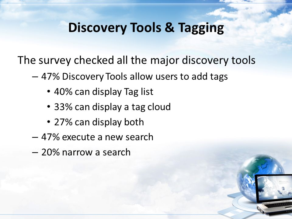 Discovery Tools & Tagging The survey checked all the major discovery tools – 47% Discovery Tools allow users to add tags 40% can display Tag list 33%
