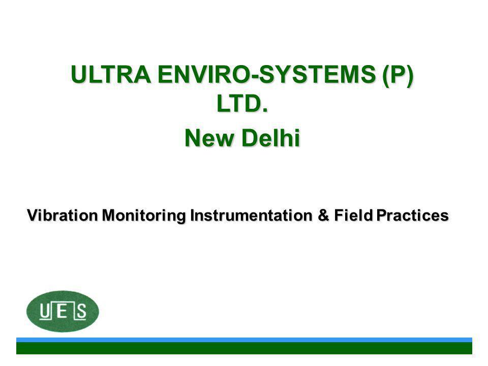 Vibration Monitoring Instrumentation & Field Practices ULTRA ENVIRO-SYSTEMS (P) LTD. New Delhi