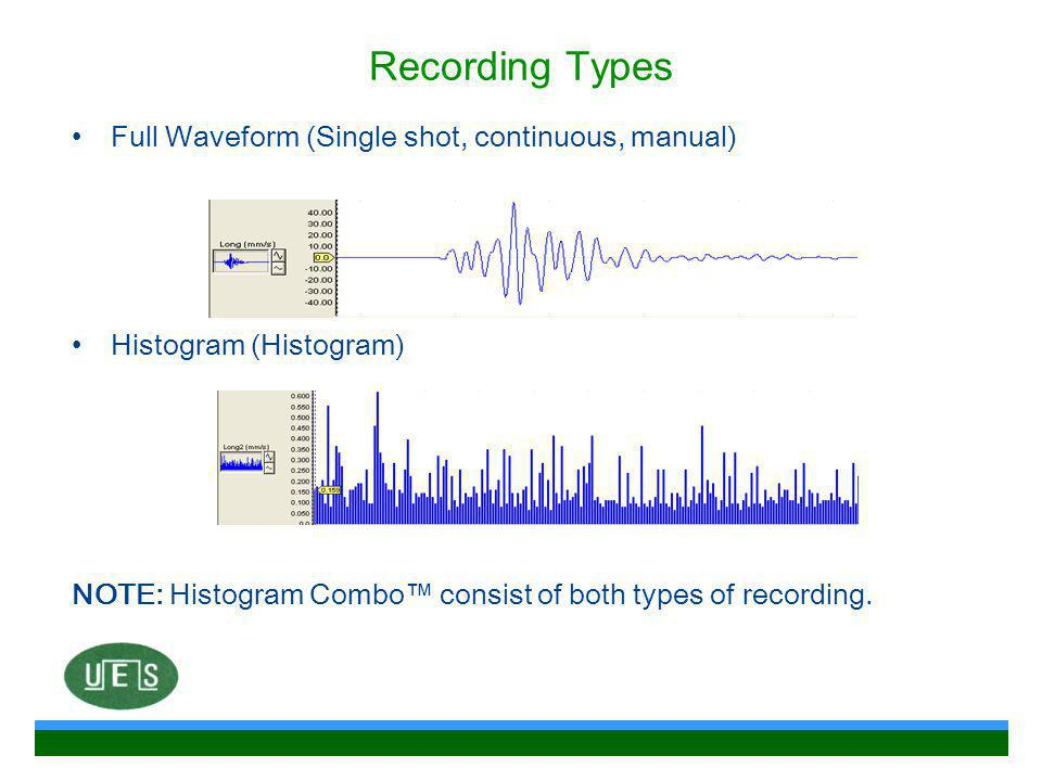 Recording Types Full Waveform (Single shot, continuous, manual) Histogram (Histogram) NOTE: Histogram Combo™ consist of both types of recording.