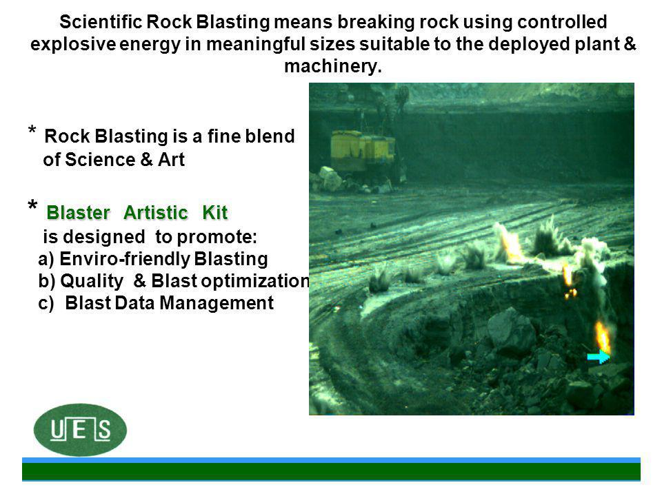 Scientific Rock Blasting means breaking rock using controlled explosive energy in meaningful sizes suitable to the deployed plant & machinery.