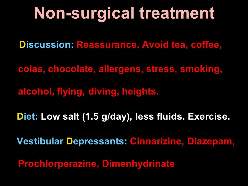 Non-surgical treatment Discussion: Reassurance. Avoid tea, coffee, colas, chocolate, allergens, stress, smoking, alcohol, flying, diving, heights. Die