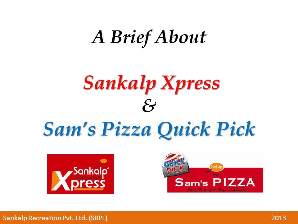 Sankalp Xpress Sam's Pizza Quick Pick A Brief About Sankalp Xpress & Sam's Pizza Quick Pick Sankalp Recreation Pvt.
