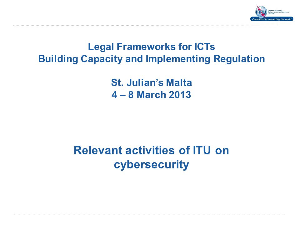 Legal Frameworks for ICTs Building Capacity and Implementing Regulation St.