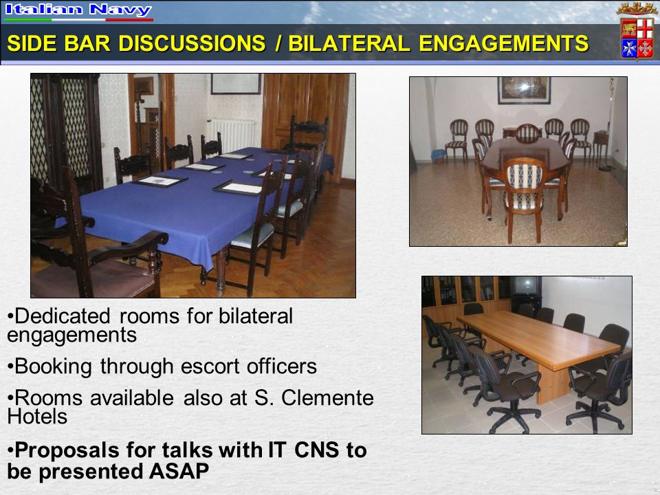 SIDE BAR DISCUSSIONS / BILATERAL ENGAGEMENTS Dedicated rooms for bilateral engagements Booking through escort officers Rooms available also at S.