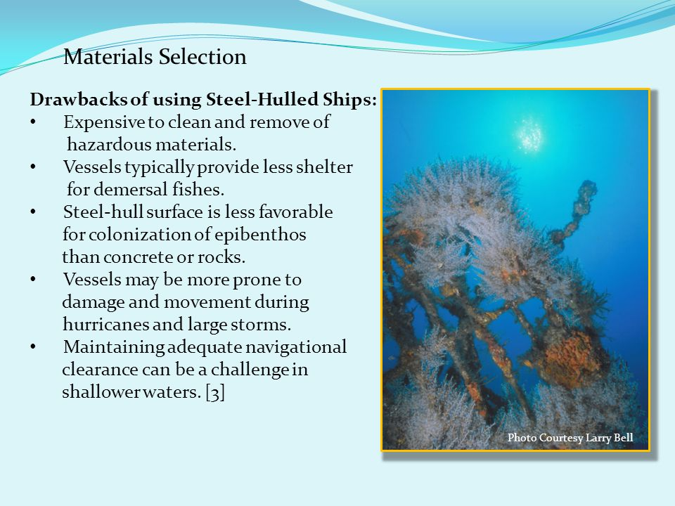 Materials Selection Drawbacks of using Steel-Hulled Ships: Expensive to clean and remove of hazardous materials.